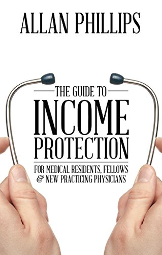 The Guide to Income Protection for Medical Residents, Fellows & New Practicing Physicians