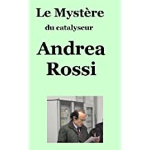 Le Mystère du catalyseur Andrea Rossi (French Edition)