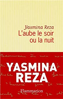 L'aube le soir ou la nuit, Reza,  Yasmina