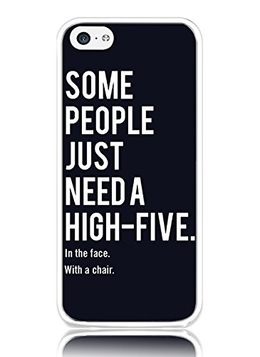iPhone 5C Hard Cover Ultra Slim Thin Some People Just Need a High-five in the Face with a Chair