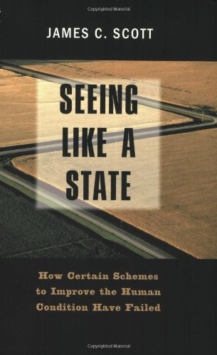 (Seeing like a State: How Certain Schemes to Improve the Human Condition Have Failed)