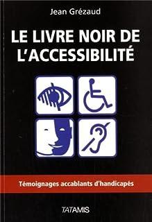 Le livre noir de l'accessibilité : témoignages accablants d'handicapés, Grézaud, Jean