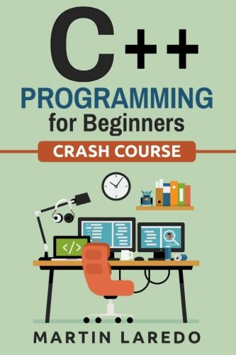 C++ Programming For Beginners: Crash Course (Crash Course (Java, Python, C++, R, C)) (Volume (Python Print Number)