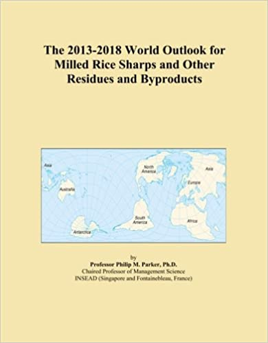The 2013-2018 World Outlook for Milled Rice Sharps and Other Residues and Byproducts