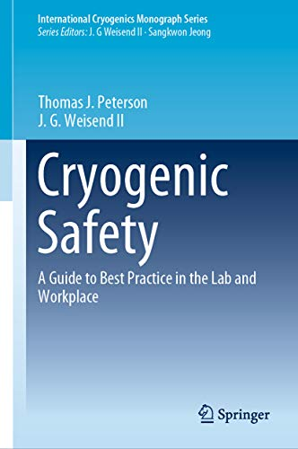 Cryogenic Safety: A Guide to Best Practice in the Lab and Workplace (International Cryogenics Monograph Series)