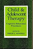 Child and Adolescent Therapy : Cognitive-Behavioral Procedures, , 0898624487