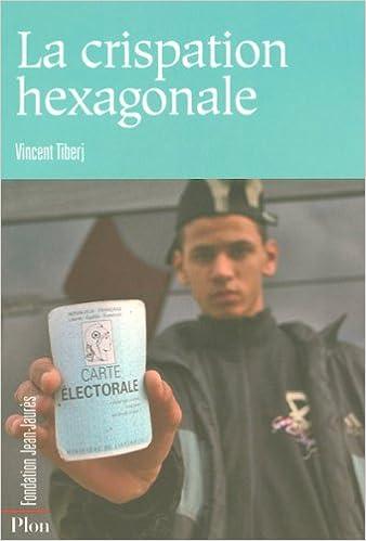 Livre gratuits La crispation hexagonale : France fermée contre France plurielle, 2001-2007 pdf