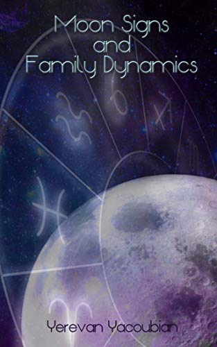Moon Signs and Family Dynamics - Kindle edition by Yerevan