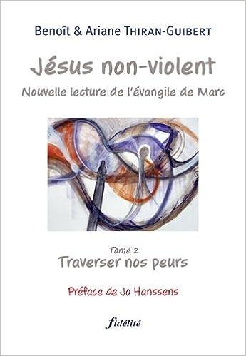 En ligne téléchargement Jésus non-violent : Tome 2, Traverser nos peurs pdf ebook