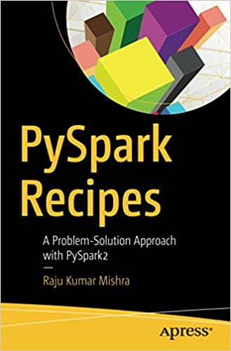 PySpark Recipes: A Problem-Solution Approach with PySpark2: Raju