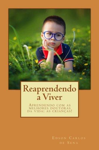 Read Online Reaprendendo a Viver: Aprendendo com as melhores doutoras da vida: as crianças! (Portuguese Edition) pdf