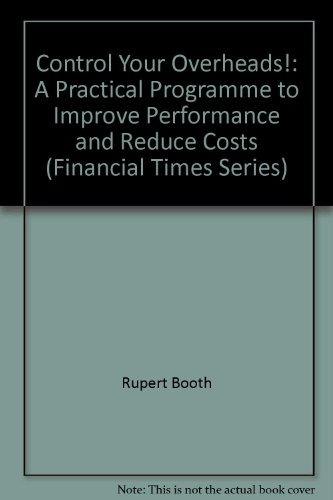 Control Your Overheads: A Practical Programme to Improve Performance and Reduce Costs (Financial Times/Pitman Publishing
