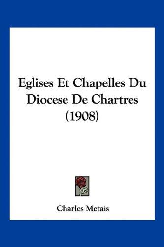 Download Eglises Et Chapelles Du Diocese De Chartres (1908) (French Edition) PDF