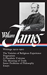 William James : Writings 1902-1910 : The Varieties of Religious Experience / Pragmatism / A Pluralistic Universe / The Meaning of Truth / Some Problems of Philosophy / Essays (Library of America)