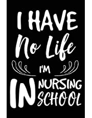 I Have No Life I'm In Nursing School: Nursing Student Life Gag Gift Notebook Planner Diary