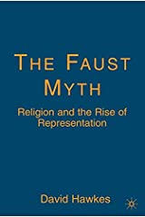 The Faust Myth: Religion and the Rise of Representation