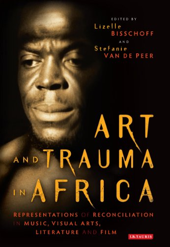Art and Trauma in Africa: Representations of Reconciliation in Music, Visual Arts, Literature and Film (International Li