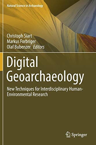 Digital Geoarchaeology: New Techniques for Interdisciplinary Human-Environmental Research (Natural Science in Archaeology) por Christoph Siart,Markus Forbriger,Olaf Bubenzer