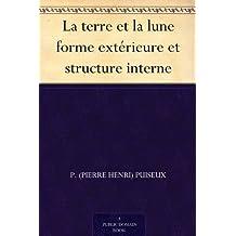 La terre et la lune forme extérieure et structure interne (French Edition)