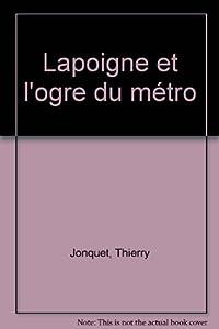 """Afficher """"Lapoigne et l'ogre du métro"""""""