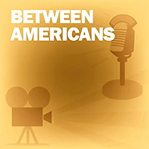 Between Americans (Dramatized) Radio/TV Program