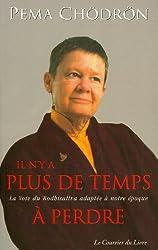 Il n'y a plus de temps à perdre : La Voie du Bodhisattva adaptée à notre époque