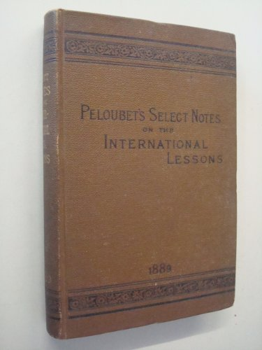 Peloubet's Select Notes - A Commentary on the International Lessons for 1889