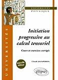 Initiation progressive au calcul tensoriel : Cours et exercices corrigés