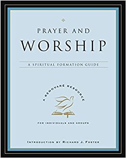 Book Prayer and Worship: A Spiritual Formation Guide (A Renovare Resource) by Renovare (2007-05-29)