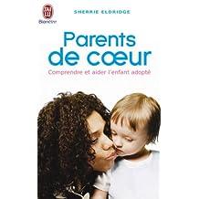 PARENTS DE COEUR : COMPRENDRE ET AIDER L'ENFANT ADOPTÉ