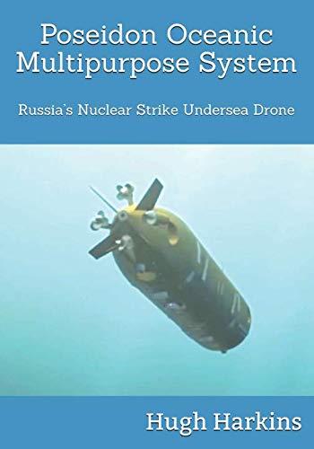 Poseidon Oceanic Multipurpose System: Russia's Nuclear Strike Undersea Drone