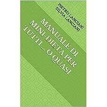 MANUALE DI MINI-DIETA PER TUTTI … O QUASI (Pietro) (Italian Edition)