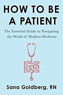 Book Cover: How to Be a Patient: The Essential Guide to Navigating the World of Modern Medicine