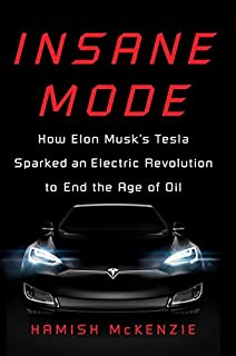 Book Cover: Insane Mode: How Elon Musk's Tesla Sparked an Electric Revolution to End the Age of Oil