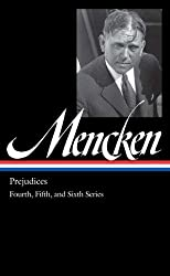 H.L. Mencken: Prejudices: the Fourth, Fifth, and Sixth Series (Library of America)
