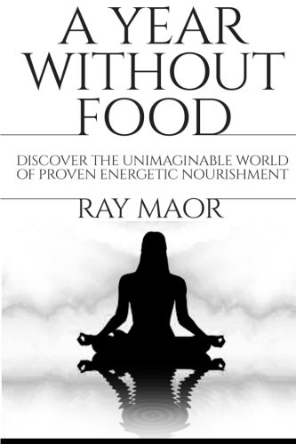 A Year Without Food: Discover the unimaginable world of proven energetic nourishment (Energetics Of Food compare prices)