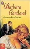 Un mari chevaleresque de Barbara Cartland,Eric Chedaille (Traduction) ( 10 décembre 2002 )