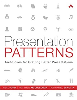 Presentation Patterns: Techniques for Crafting Better Presentations by [Ford, Neal, McCullough, Matthew, Schutta, Nathaniel]