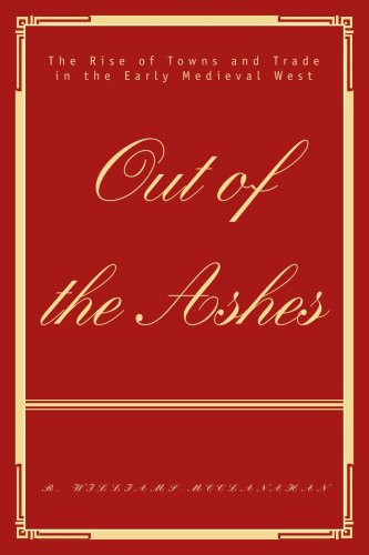Out of the Ashes: The Rise of Towns and Trade in the Early Medieval West