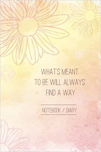 Whats Meant To Be Will Always Find A Way Diary Notebook And