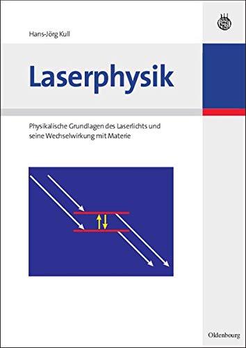 Laserphysik: Physikalische Grundlagen des Laserlichts und seine Wechselwirkung mit Materie