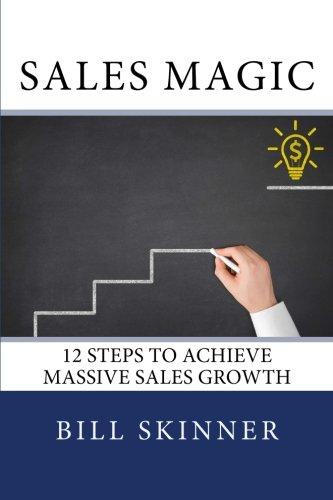 Download Sales Magic: 12 Steps to Achieve Massive Sales Growth pdf epub