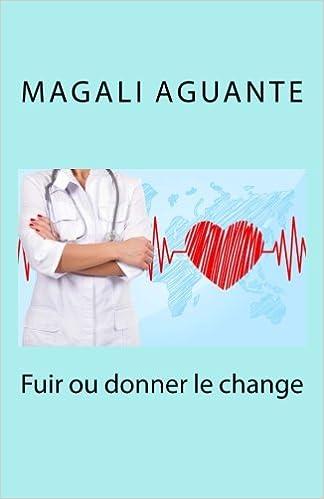 Fuir ou donner le change de Magali Aguante 2017