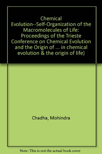 Chemical Evolution: Self-Organization of the Macromolecules of Life : Proceedings of the Trieste Conference on Chemical Evolution and the Origin of ... in chemical evolution & the origin of life)