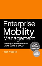 Enterprise Mobility Management: Everything you need to know about MDM, MAM, and BYOD, 2014 Edition (English Edition)