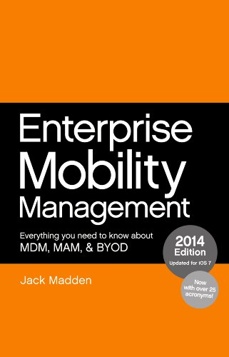 Enterprise Mobility Management: Everything you need to know about MDM, MAM, and BYOD, 2014 Edition by [Madden, Jack]