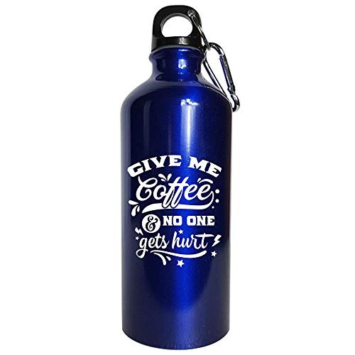 Give Me Coffee And No One Gets Hurt Caffeine Lovers - Water Bottle Metallic Blue