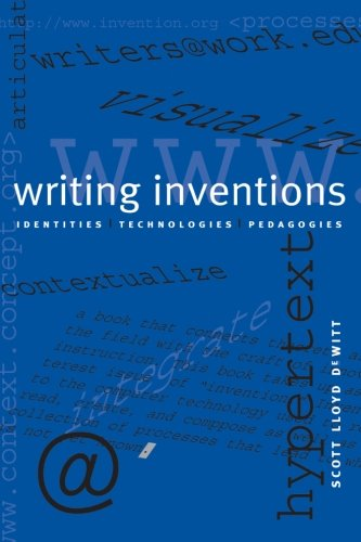 Writing Inventions: Identities, Technologies, Pedagogies