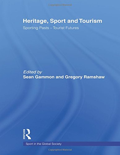 Heritage, Sport and Tourism: Sporting Pasts - Tourist Futures (Sport in the Global Society)