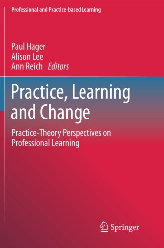 Practice, Learning and Change: Practice-Theory Perspectives on Professional Learning (Professional and Practice-based Learning)